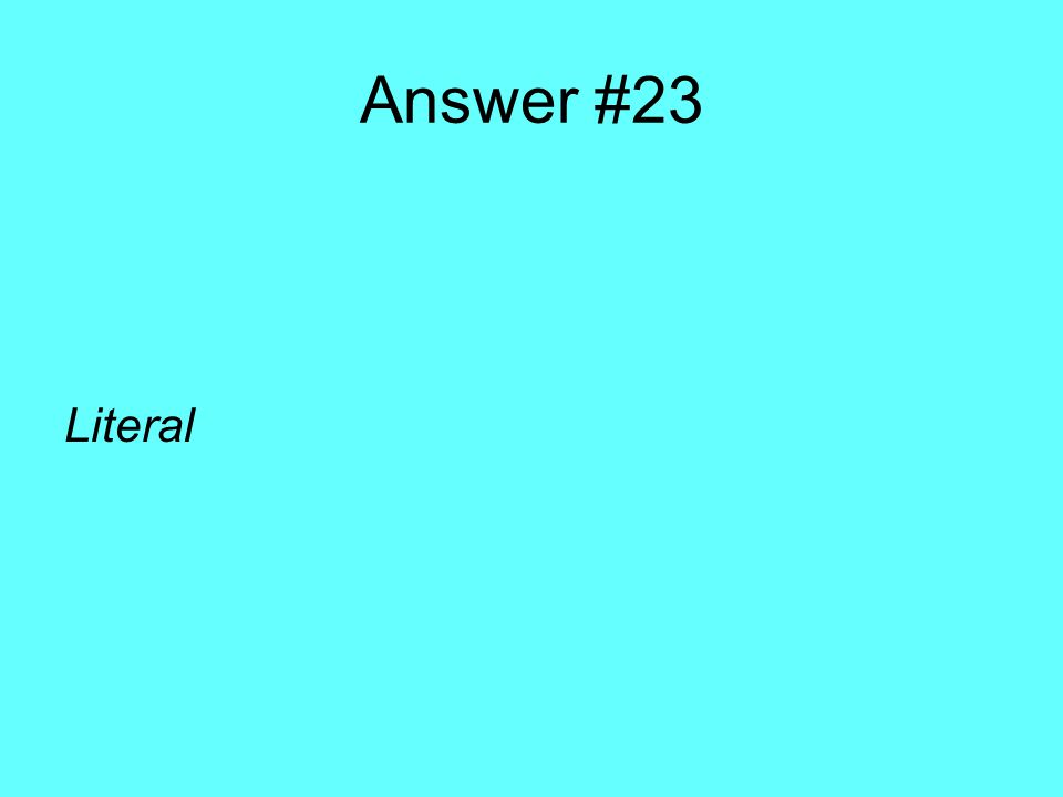 Answer #23 Literal