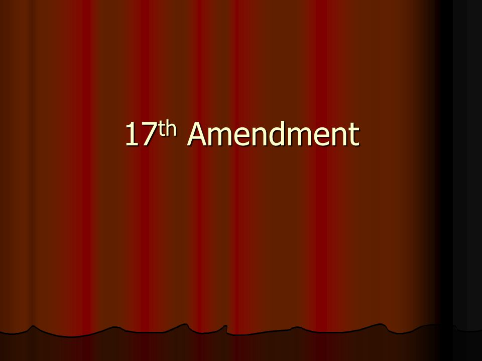 17 th Amendment