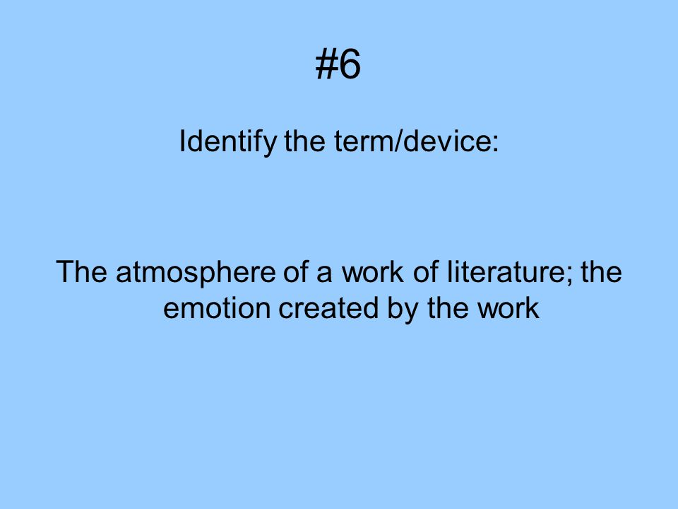 #6 Identify the term/device: The atmosphere of a work of literature; the emotion created by the work