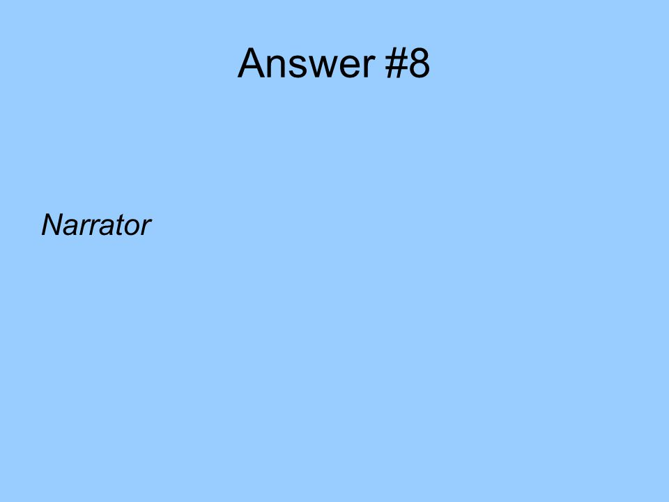 Answer #8 Narrator