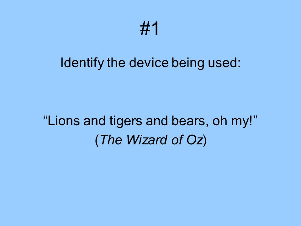 #1 Identify the device being used: Lions and tigers and bears, oh my! (The Wizard of Oz)