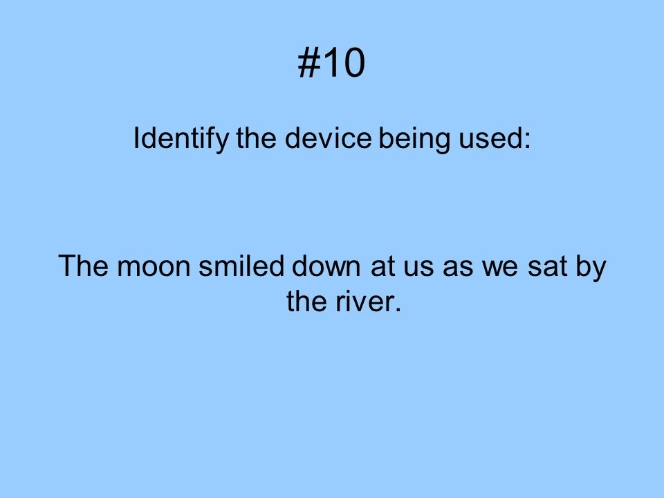 #10 Identify the device being used: The moon smiled down at us as we sat by the river.
