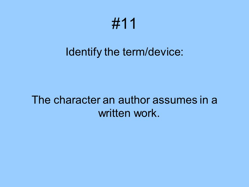 #11 Identify the term/device: The character an author assumes in a written work.
