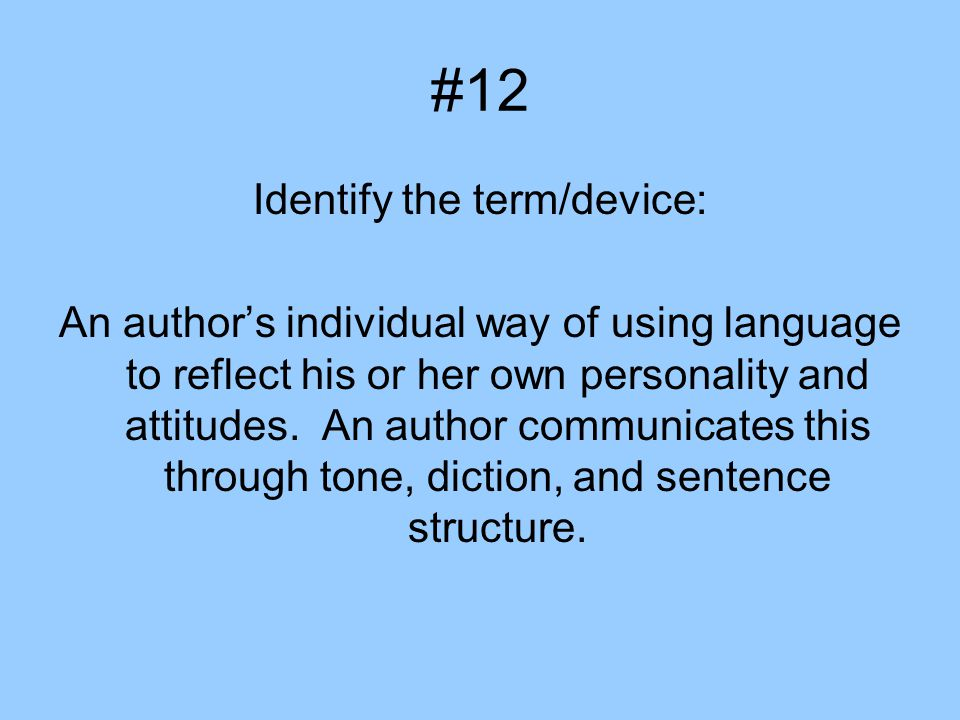 #12 Identify the term/device: An author's individual way of using language to reflect his or her own personality and attitudes.