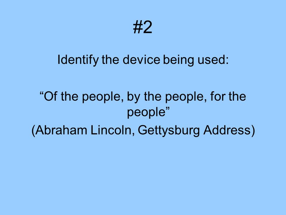 "#2 Identify the device being used: ""Of the people, by the people, for the people"" (Abraham Lincoln, Gettysburg Address)"