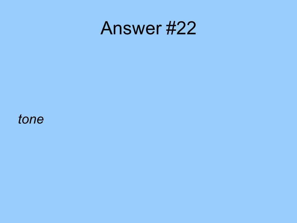 Answer #22 tone