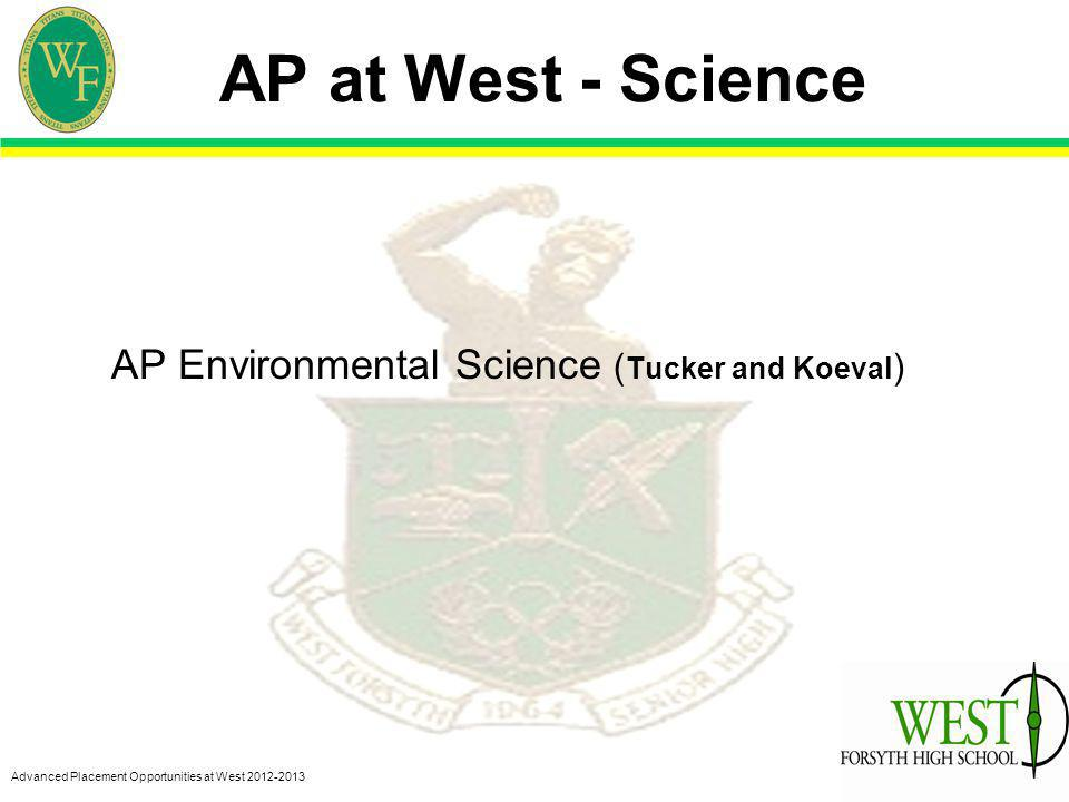 Advanced Placement Opportunities at West 2012-2013 AP at West - Science AP Environmental Science ( Tucker and Koeval )