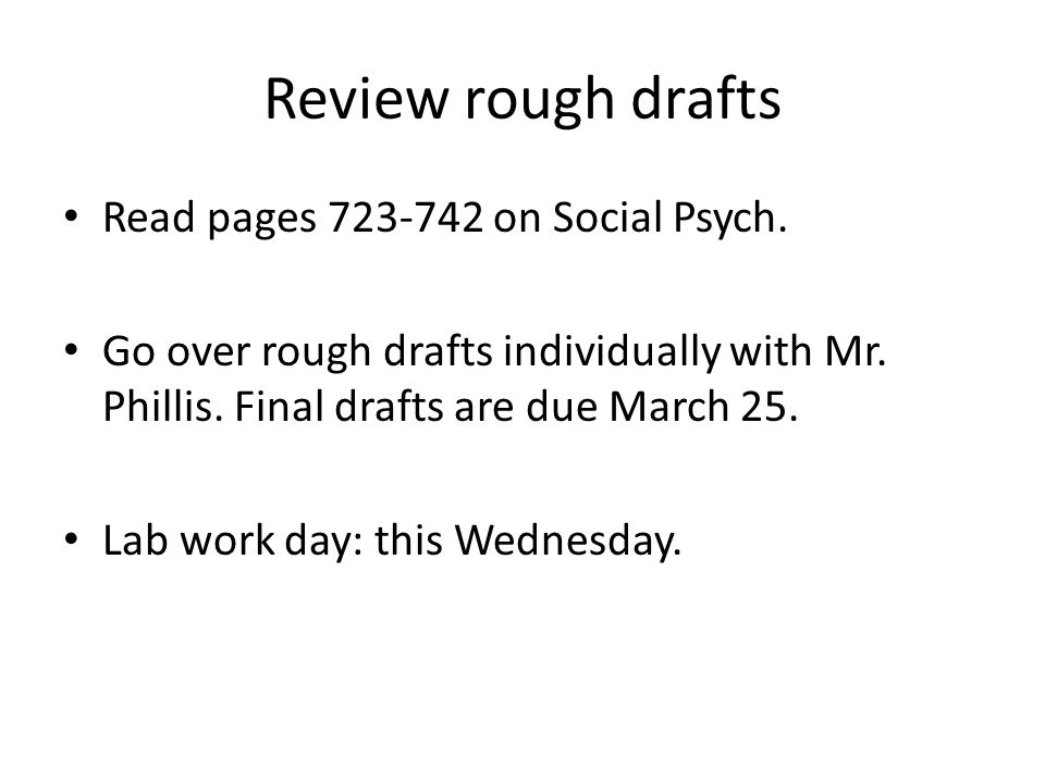Review rough drafts Read pages 723-742 on Social Psych.