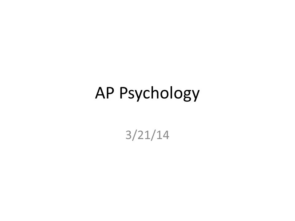 AP Psychology 3/21/14