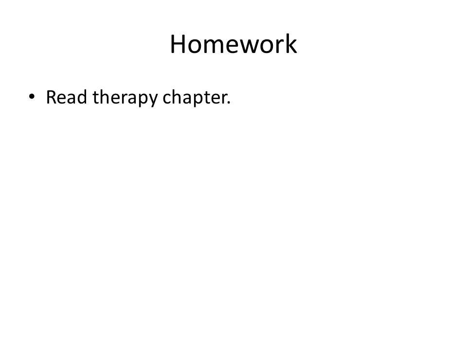Homework Read therapy chapter.