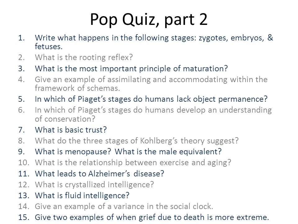 Pop Quiz, part 2 1.Write what happens in the following stages: zygotes, embryos, & fetuses. 2.What is the rooting reflex? 3.What is the most important