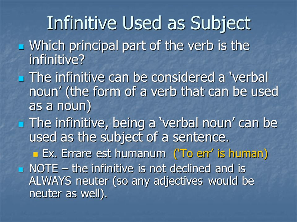 Infinitive Used as Subject Which principal part of the verb is the infinitive.