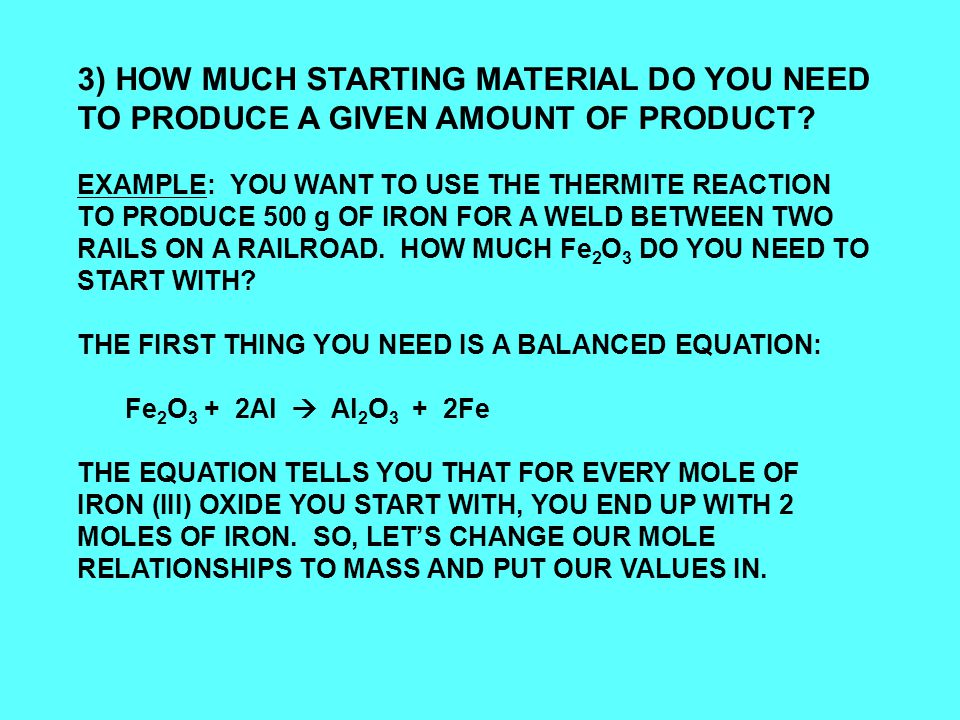 3) HOW MUCH STARTING MATERIAL DO YOU NEED TO PRODUCE A GIVEN AMOUNT OF PRODUCT.