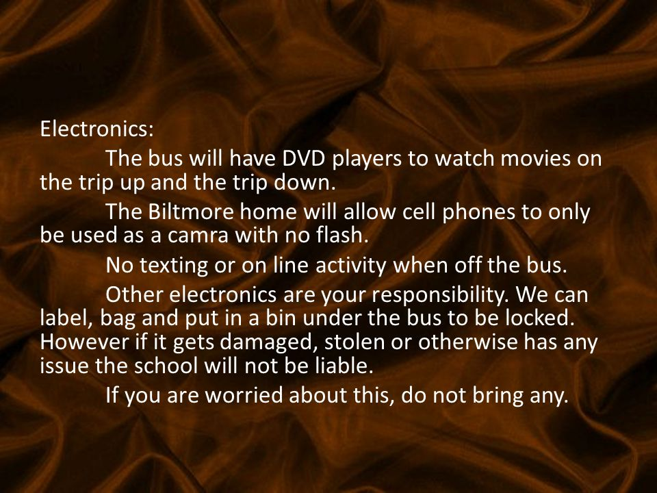 Electronics: The bus will have DVD players to watch movies on the trip up and the trip down.