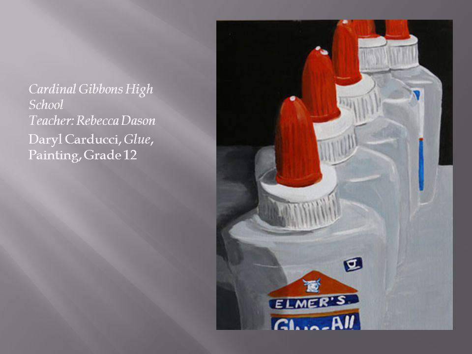 Cardinal Gibbons High School Teacher: Rebecca Dason Daryl Carducci, Glue, Painting, Grade 12