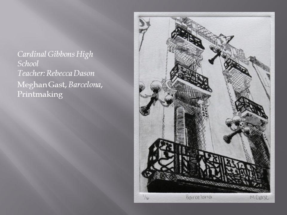 Cardinal Gibbons High School Teacher: Rebecca Dason Meghan Gast, Barcelona, Printmaking