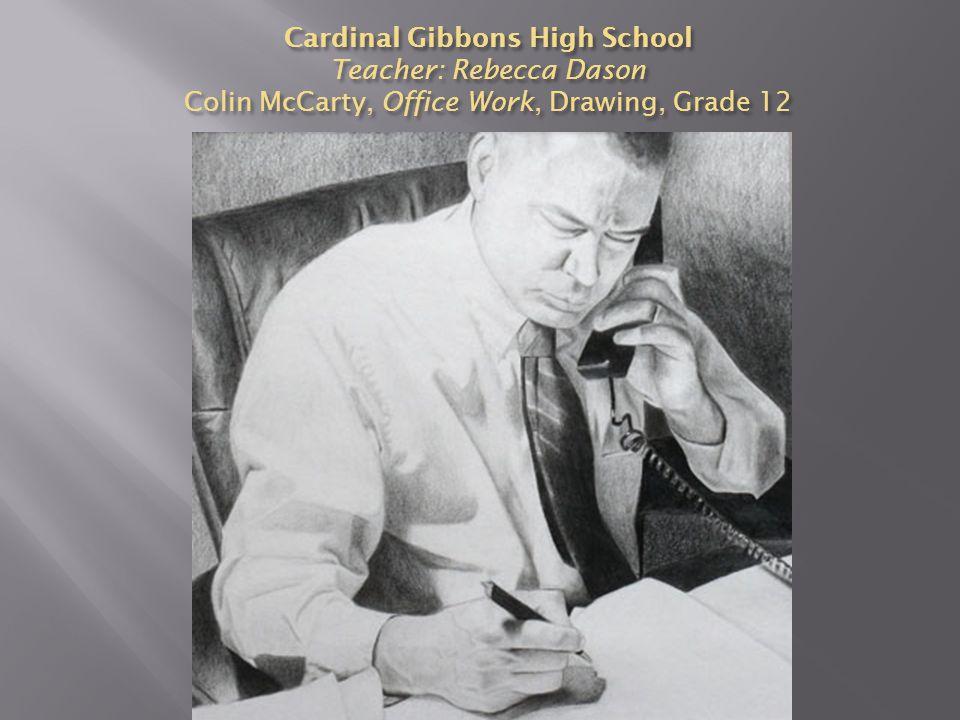 Cardinal Gibbons High School Teacher: Rebecca Dason Colin McCarty, Office Work, Drawing, Grade 12