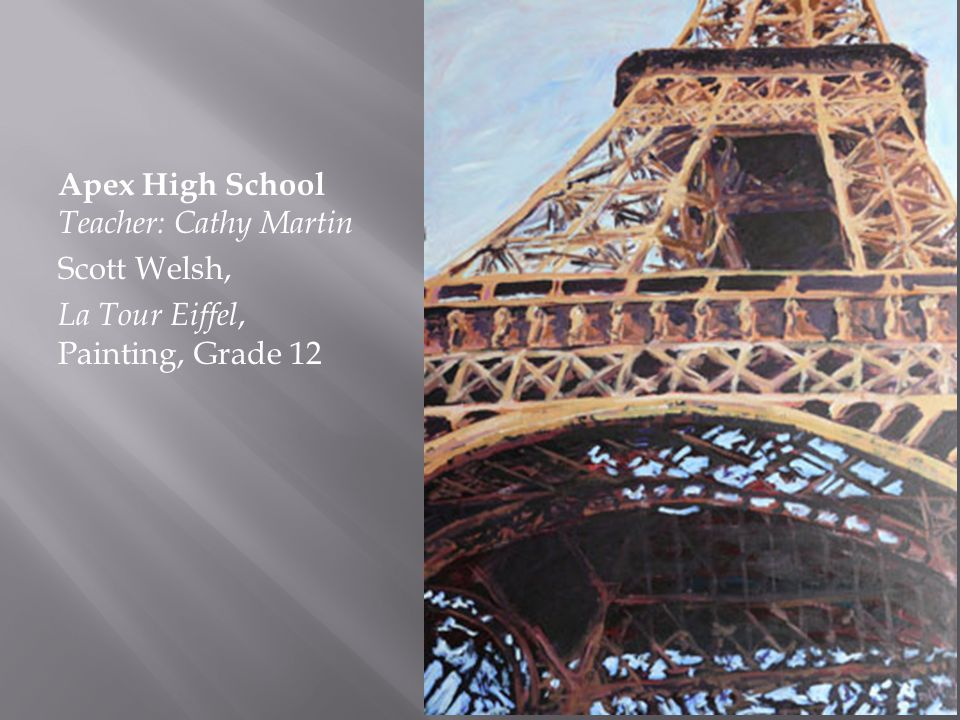 Apex High School Teacher: Cathy Martin Scott Welsh, La Tour Eiffel, Painting, Grade 12
