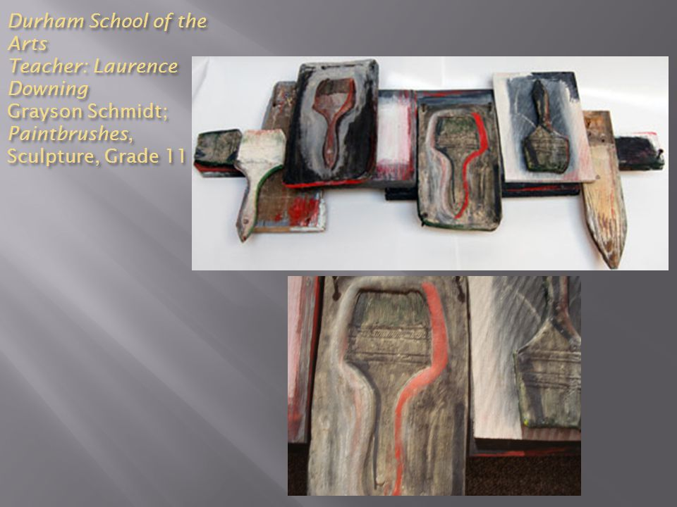 Durham School of the Arts Teacher: Laurence Downing Grayson Schmidt; Paintbrushes, Sculpture, Grade 11
