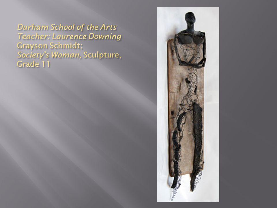 Durham School of the Arts Teacher: Laurence Downing Grayson Schmidt; Society's Woman, Sculpture, Grade 11