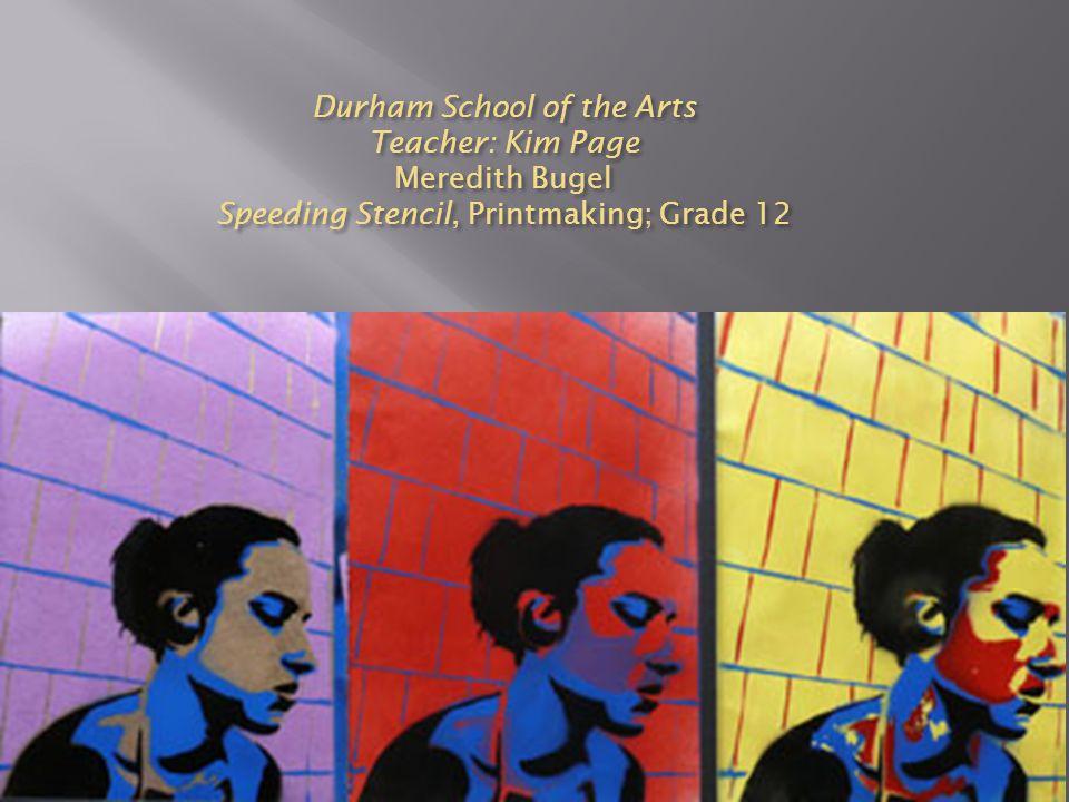 Durham School of the Arts Teacher: Kim Page Meredith Bugel Speeding Stencil, Printmaking; Grade 12