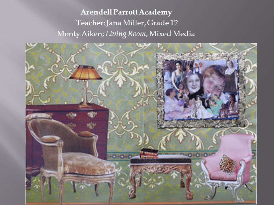 Arendell Parrott Academy Teacher: Jana Miller, Grade 12 Monty Aiken; Living Room, Mixed Media
