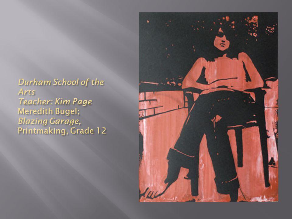 Durham School of the Arts Teacher: Kim Page Meredith Bugel; Blazing Garage, Printmaking, Grade 12