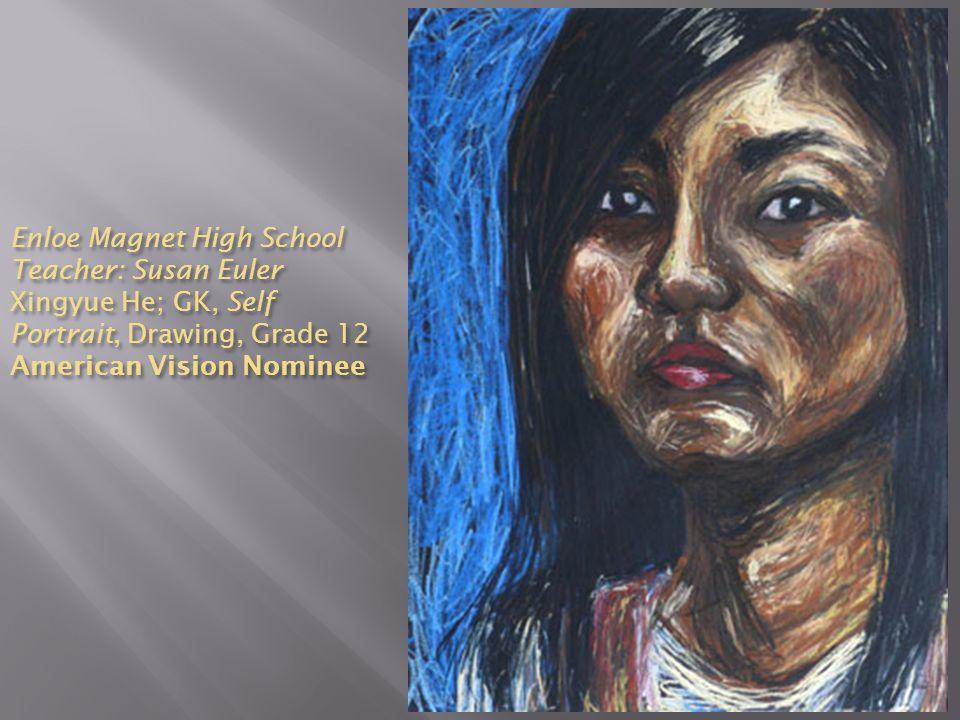 Enloe Magnet High School Teacher: Susan Euler Xingyue He; GK, Self Portrait, Drawing, Grade 12 American Vision Nominee