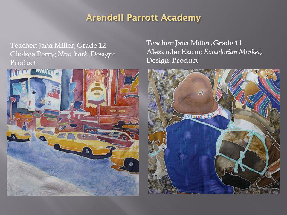 Arendell Parrott Academy Teacher: Jana Miller, Grade 11 Alexander Exum; Ecuadorian Market, Design: Product Teacher: Jana Miller, Grade 12 Chelsea Perr
