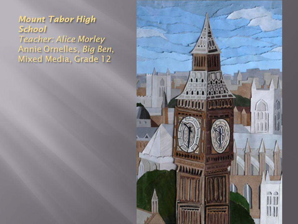 Mount Tabor High School Teacher: Alice Morley Annie Ornelles, Big Ben, Mixed Media, Grade 12