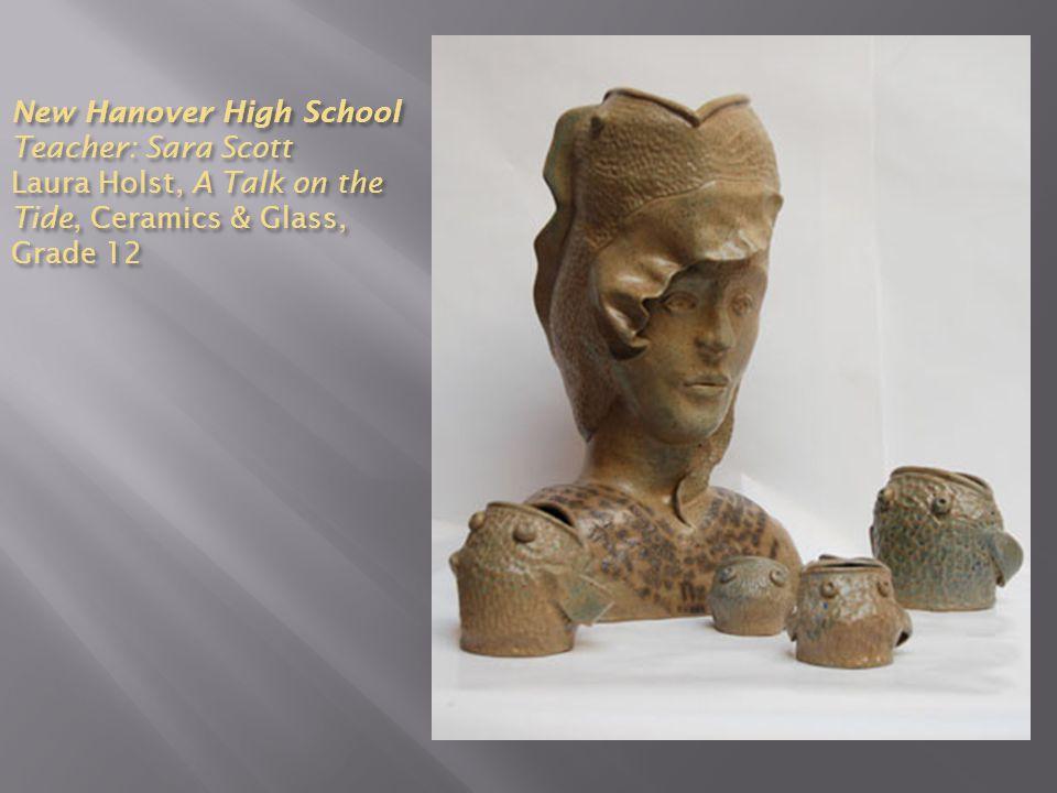 New Hanover High School Teacher: Sara Scott Laura Holst, A Talk on the Tide, Ceramics & Glass, Grade 12