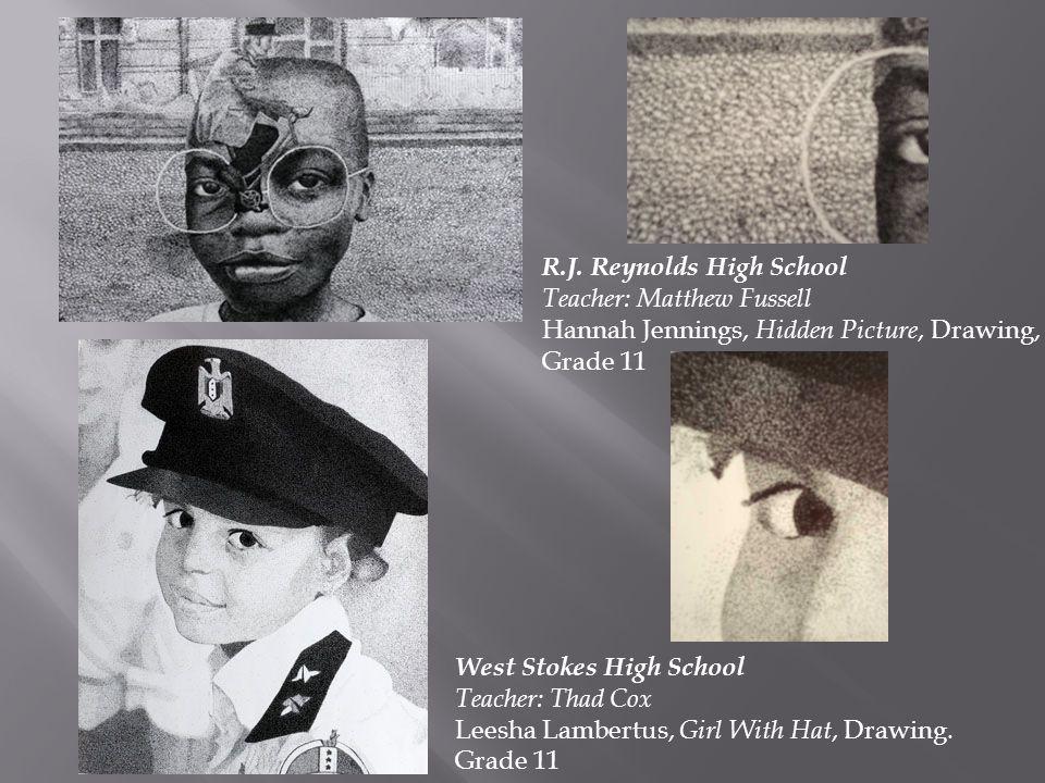 R.J. Reynolds High School Teacher: Matthew Fussell Hannah Jennings, Hidden Picture, Drawing, Grade 11 West Stokes High School Teacher: Thad Cox Leesha