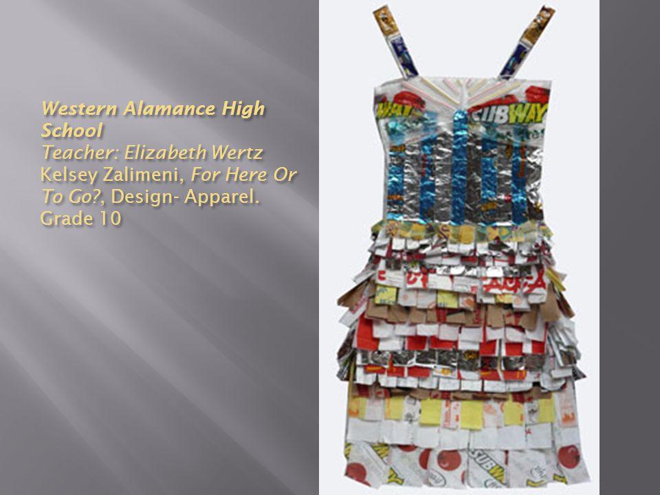 Western Alamance High School Teacher: Elizabeth Wertz Kelsey Zalimeni, For Here Or To Go?, Design- Apparel. Grade 10