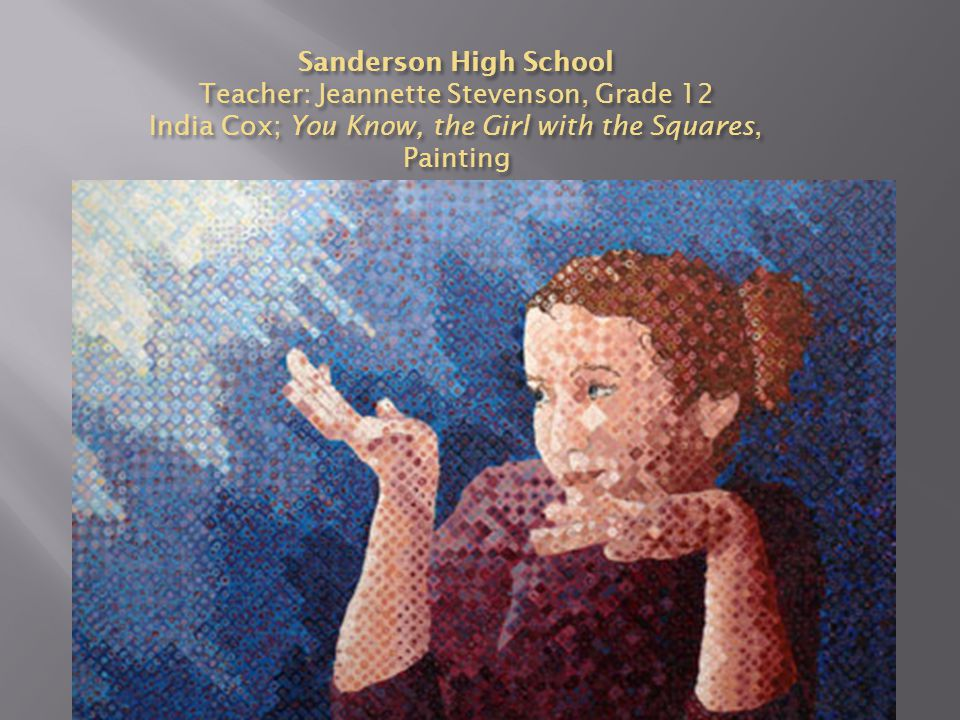 Sanderson High School Teacher: Jeannette Stevenson, Grade 12 India Cox; You Know, the Girl with the Squares, Painting
