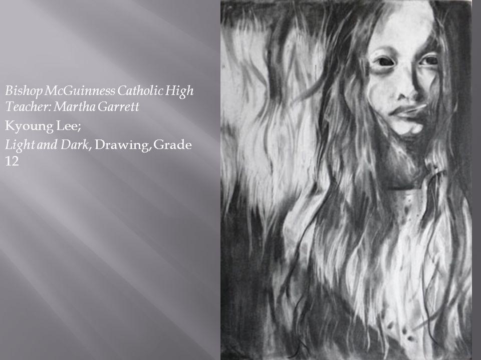 Bishop McGuinness Catholic High Teacher: Martha Garrett Kyoung Lee; Light and Dark, Drawing, Grade 12