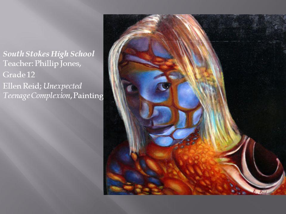 South Stokes High School Teacher: Phillip Jones, Grade 12 Ellen Reid; Unexpected Teenage Complexion, Painting