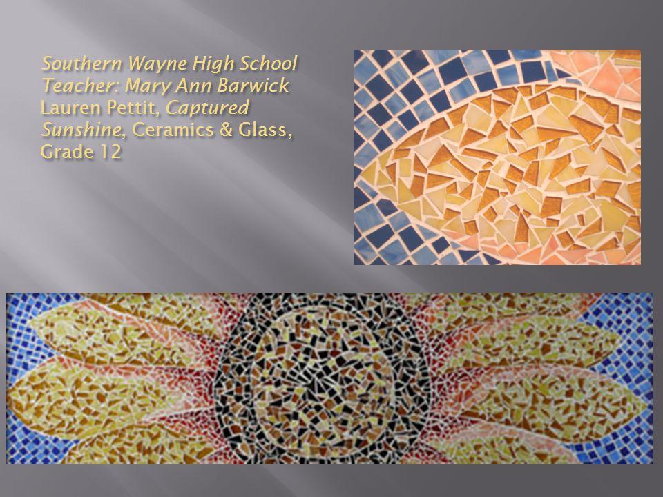Southern Wayne High School Teacher: Mary Ann Barwick Lauren Pettit, Captured Sunshine, Ceramics & Glass, Grade 12
