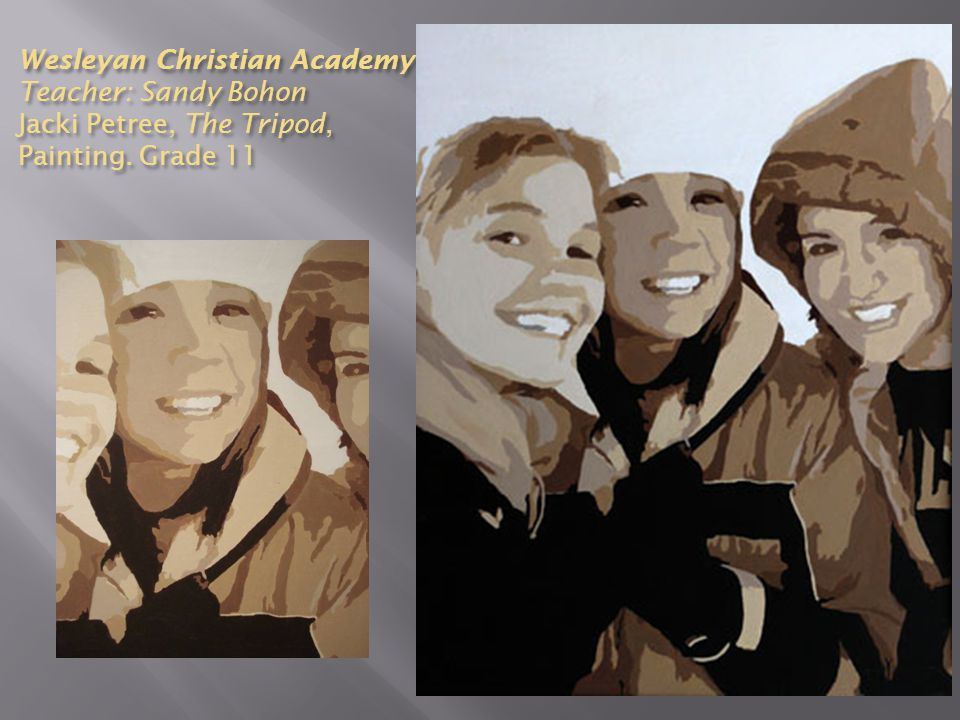 Wesleyan Christian Academy Teacher: Sandy Bohon Jacki Petree, The Tripod, Painting. Grade 11