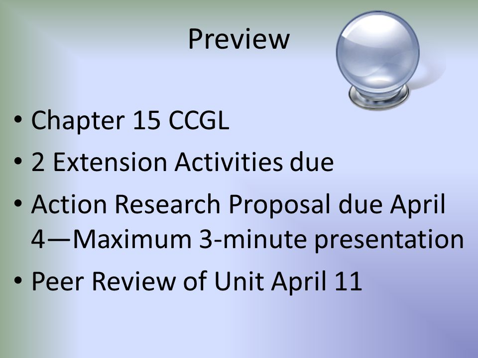 Preview Chapter 15 CCGL 2 Extension Activities due Action Research Proposal due April 4—Maximum 3-minute presentation Peer Review of Unit April 11