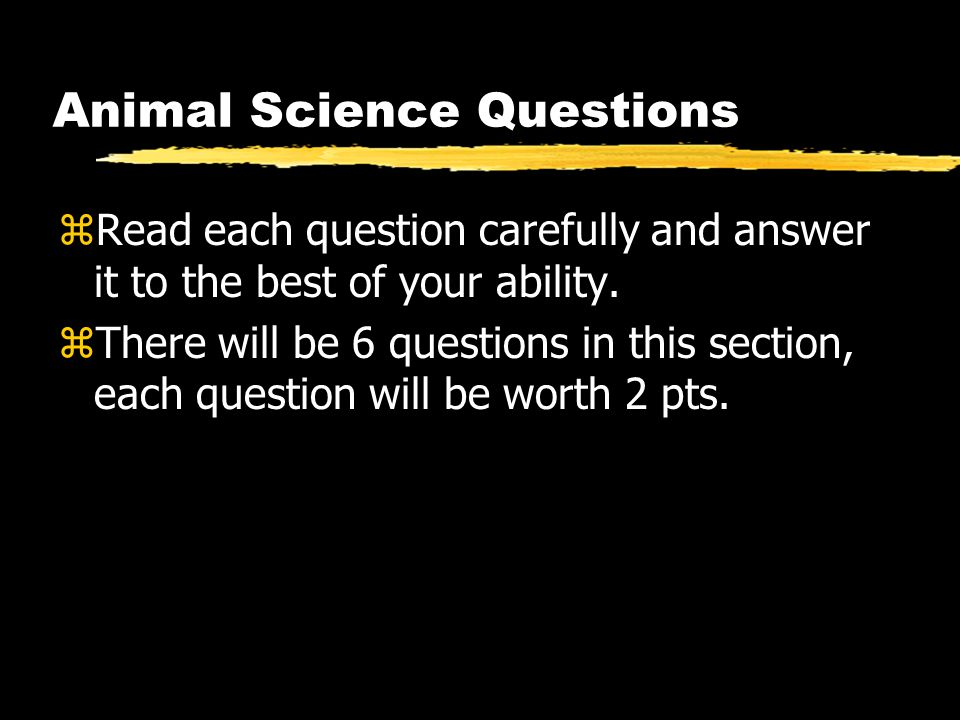 Animal Science Questions zRead each question carefully and answer it to the best of your ability.