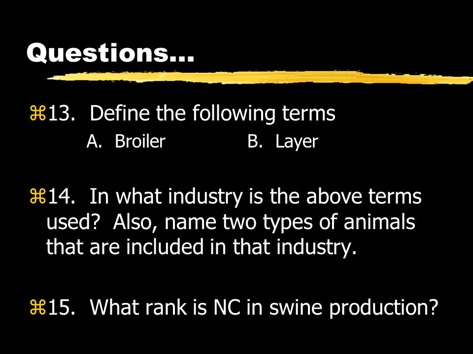 Questions... z13. Define the following terms A. Broiler B.