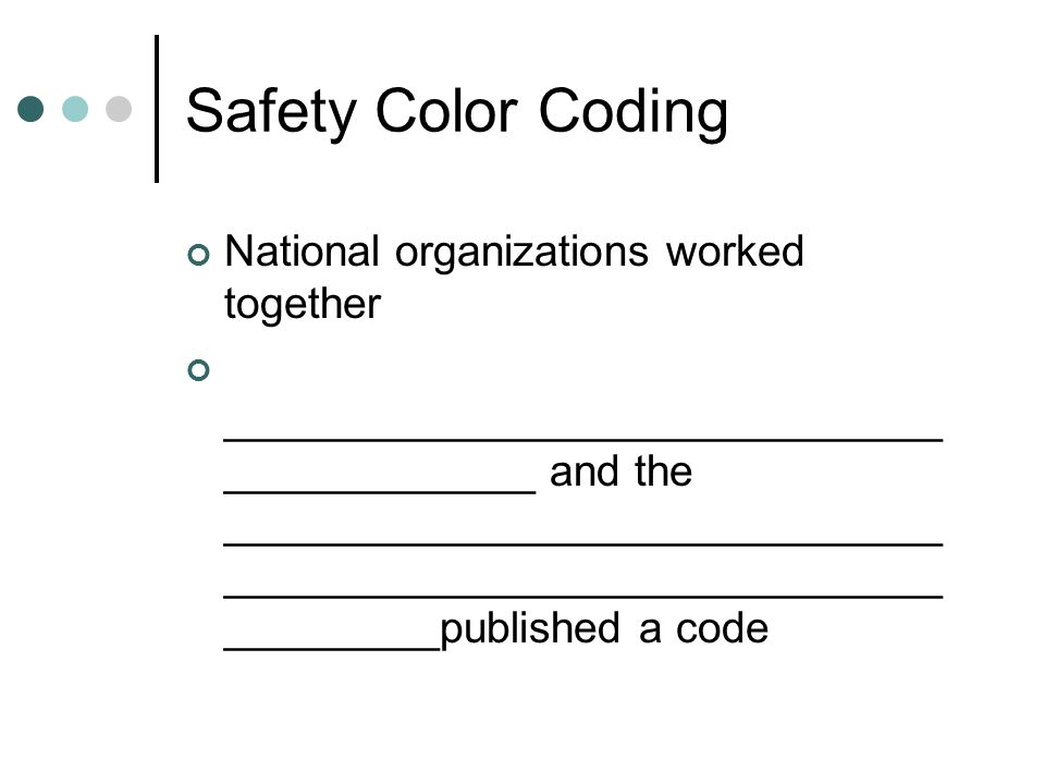 Safety Color Coding National organizations worked together ______________________________ _____________ and the ______________________________ ______________________________ _________published a code