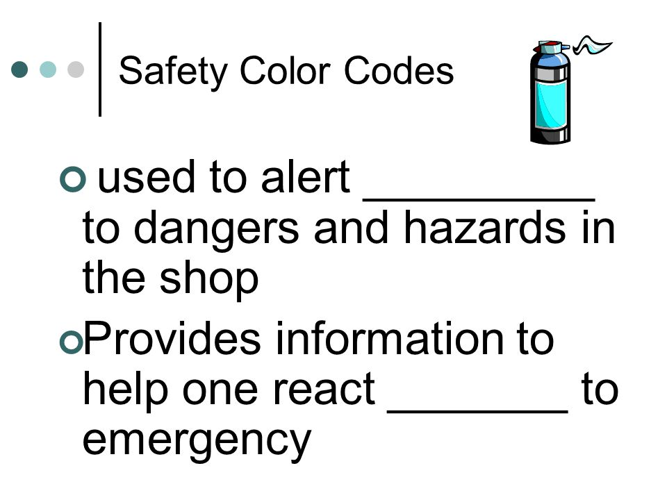 Safety Color Codes used to alert _________ to dangers and hazards in the shop Provides information to help one react _______ to emergency