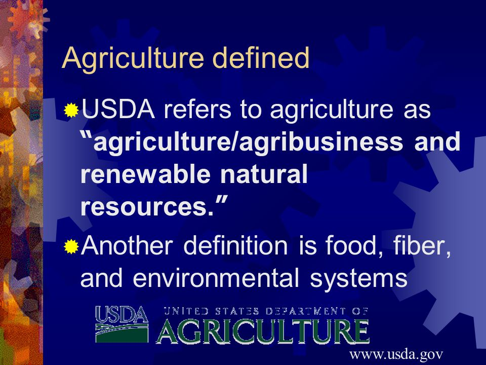 Agriculture defined  USDA refers to agriculture as agriculture/agribusiness and renewable natural resources.