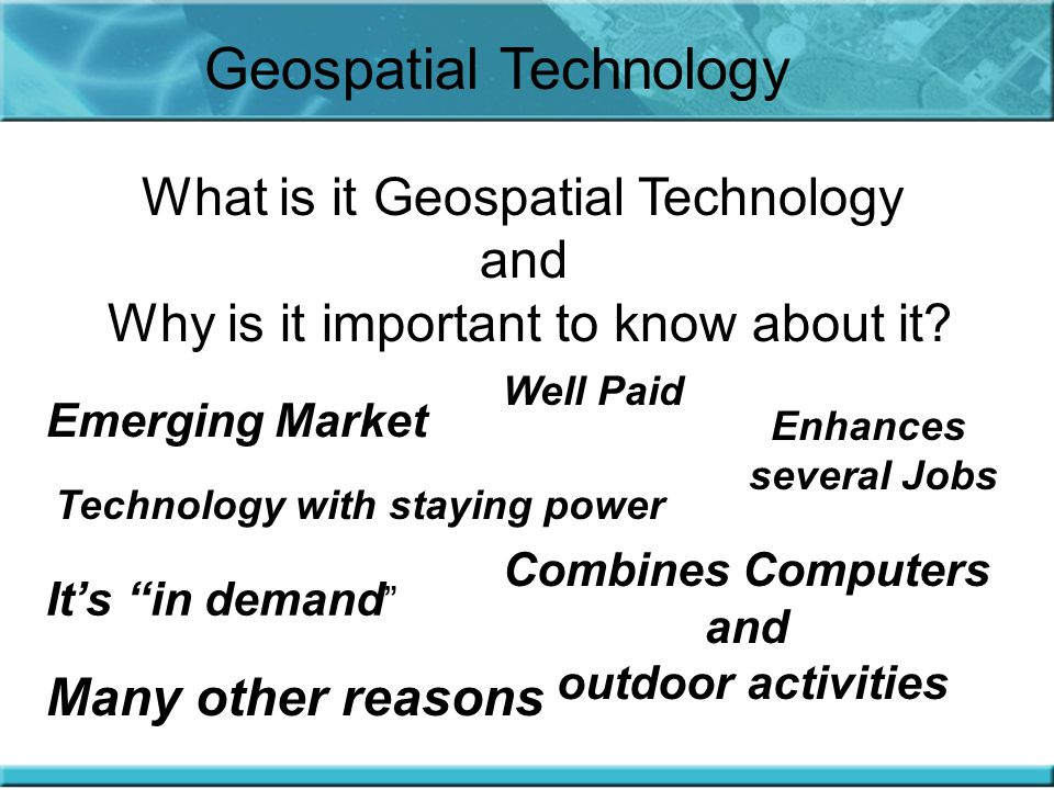What is it Geospatial Technology and Why is it important to know about it.