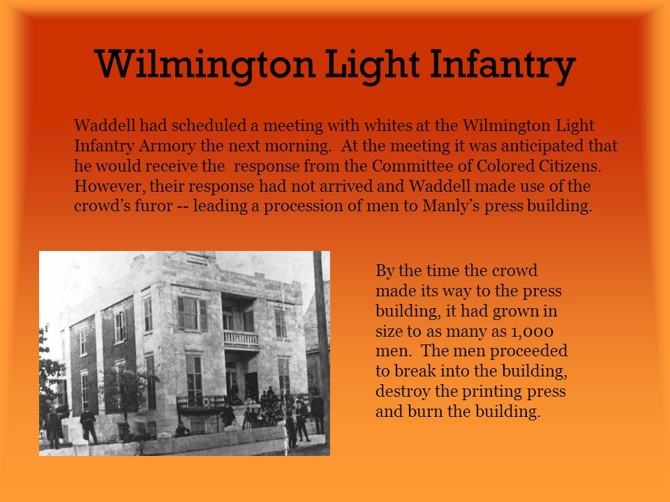 Wilmington Light Infantry Waddell had scheduled a meeting with whites at the Wilmington Light Infantry Armory the next morning. At the meeting it was