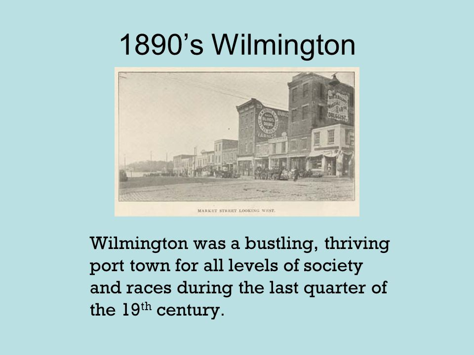 Wilmington (November,1898) By Election Day on November 8, 1898, Wilmington had become the center of the Democratic Party's White Supremacy campaign and the city was on edge.