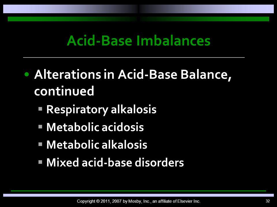 32 Acid-Base Imbalances Alterations in Acid-Base Balance, continued   Respiratory alkalosis   Metabolic acidosis   Metabolic alkalosis   Mixed