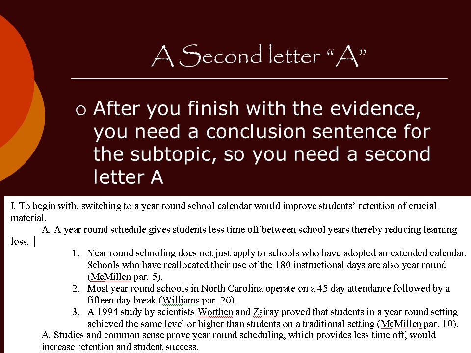 A Second letter A  After you finish with the evidence, you need a conclusion sentence for the subtopic, so you need a second letter A