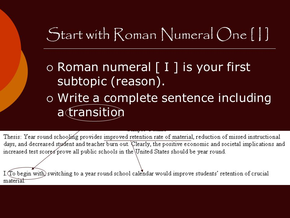 Start with Roman Numeral One [ I ]  Roman numeral [ I ] is your first subtopic (reason).